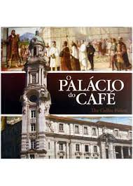 O Palácio do Café / the Coffee Palace
