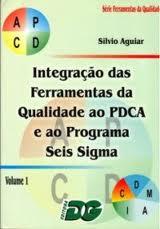integração das ferramentas da qualidade ao pdca e ao programa seis sigma - volume 1