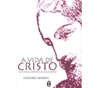 A Vida de Cristo - do Nascimento à Ascensão
