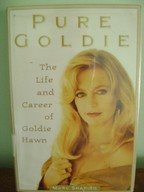 Pure Goldie the Life and Career of Goldie Hawn