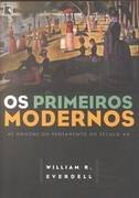 Os Primeiros Modernos - as Origens do Pensamento do Seculo xx