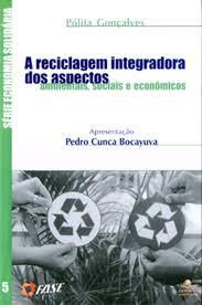A Reciclagem Integradora dos Aspectos Ambientais, Sociais e Econômicos