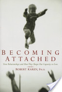 Becoming Attached: First Relationships and How They Shape Our Capacity