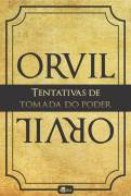 Orvil - Tentativas de Tomada do Poder