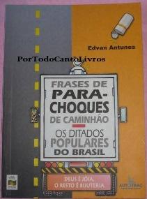 Livro Frases De Para Choques De Caminhao Os Ditados Populares Do