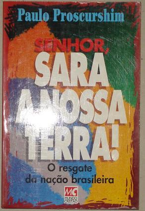 Senhor, Sara a Nossa Terra - o Resgate da Nação Brasileira