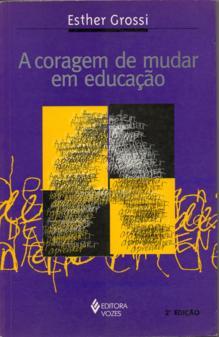 A Coragem de Mudar Em Educacao 3ª Edição de Esther Pillar Grossi pela Vozes (2000)