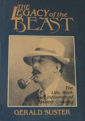 The Legacy of the Beast : Life Work and Influence of Aleister Crowley