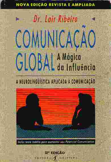 Comunicação global: A mágica da influência - A neurolinguística aplicada a comunicação