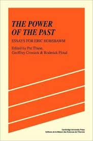 The Power of the Past : Essays For Eric Hobsbawm