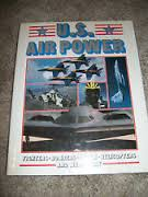 U. S. Air Power: Fighters, Bombers, Recon. Helicopters and Much More