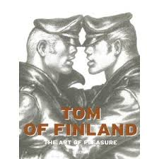 Tom of Finland the Art of Pleasure