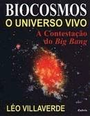 Biocosmos - o Universo Vivo a Contestacao do Big Bang