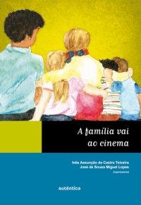 A Família Vai ao Cinema de Inês Assunção de Castro e José de Sousa Miguel pela Autêntica (2012)
