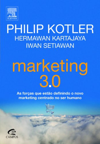 Marketing 3. 0:as Forças Que Estão Definindo o Novo Marketing Centrado