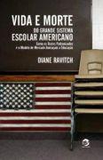 Vida e Morte do Grande Sistema Escolar Americano