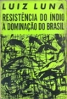 Resistencia do Indio a Dominacao do Brasil