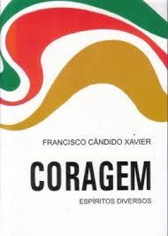 Coragem - Espíritos Diversos de Francisco Cândido Xavier pela Comunhão Espirita Cristã (1991)