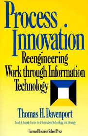Process Innovation - Reengineering Work Through Information Technology