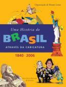 Uma Historia do Brasil Atraves da Caricatura