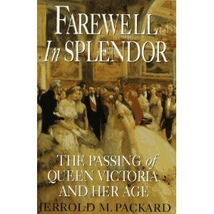 Fare Well in Splendor - the Passing of Queen Victoria and Her Age