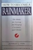 How to Become a Rainmaker: the Rules For Getting and Keeping Custumers