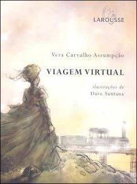 Viagem virtual de Vera Carvalho Assumpção / Dave Santana Ilustrações pela Larousse (2004)