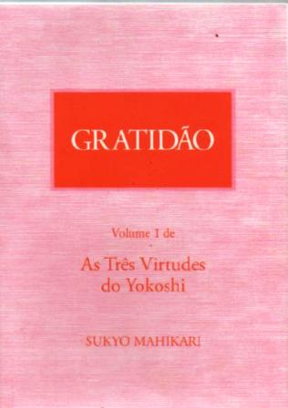 Gratidão: Volume 1 de as Três Virtudes do Yokoshi
