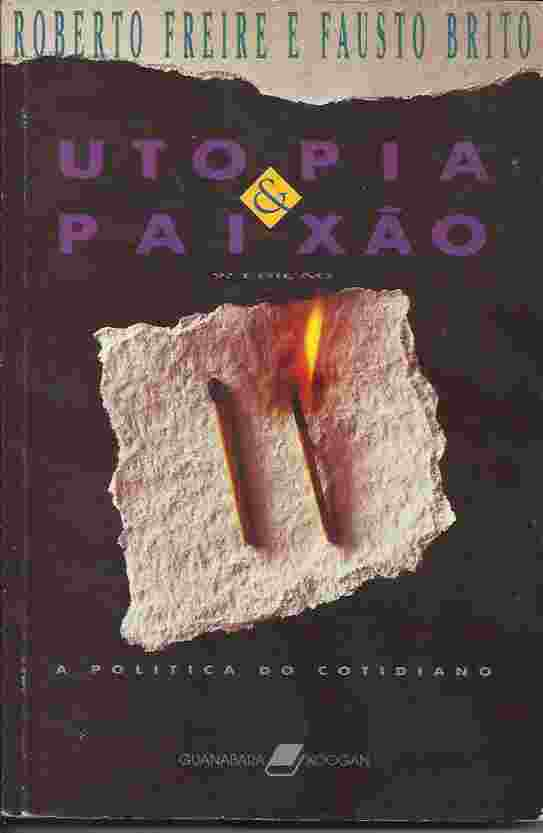 Utopia & Paixão: a Política do Cotidiano
