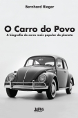 O Carro do Povo a Biografia do Carro Mais Popular do Planeta