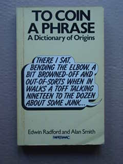 To Coin a Phrase: a Dictionary of Origins