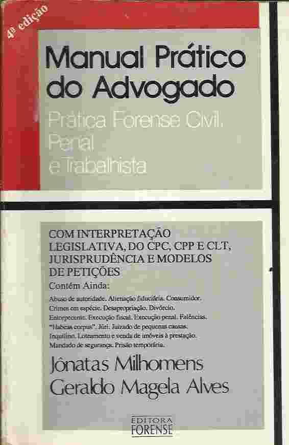 MANUAL PRÁTICO DO ADVOGADO - PRÁTICA FORENSE CIVIL PENAL E TRABALHISTA de JONATAS MILHOMENS E GERALDO MAGELA pela FORENSE (1995)