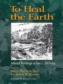 To Heal the Earth - Selected Writings of Ian L. Mcharg