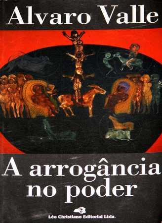 A Arrogância no Poder de Alvaro Valle pela Léo Christiano (1998)