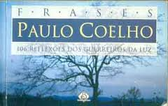 Frases: 106 Reflexões dos Guerreiros da Luz de Paulo Coelho pela Ediouro (1996)