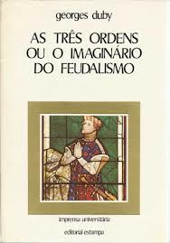 As Tres Ordens Ou o Imaginario do Feudalismo