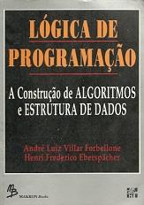 LOGICA DE PROGRAMAÇAO - A CONSTRUÇAO DE ALGORITMOS E ESTRUTURA DE DADOS