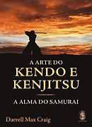 A Arte do Kendô e Kenjitsu - a Alma do Samurai