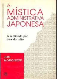 A Mística Administrativa Japonesa - a Realidade por Trás do Mito de Jon Woronoff pela Ltc Livros Técnico Cientificos (1993)