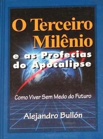 O Terceiro Milenio E As Profecias Do Apocalipse - Como Viver Sem Medo Do Futuro
