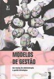Modelos de Gestão. das Teorias da Administração à Gestão Estratégica