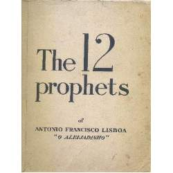 The 12 Prophets of Antonio Francisco Lisboa o Aleijadinho
