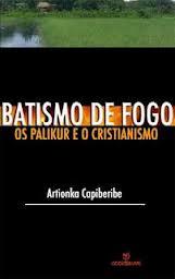 Batismo de Fogo - os Palikur e o Cristianismo