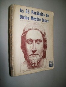 As 63 Parábolas do Divino Mestre Jesus