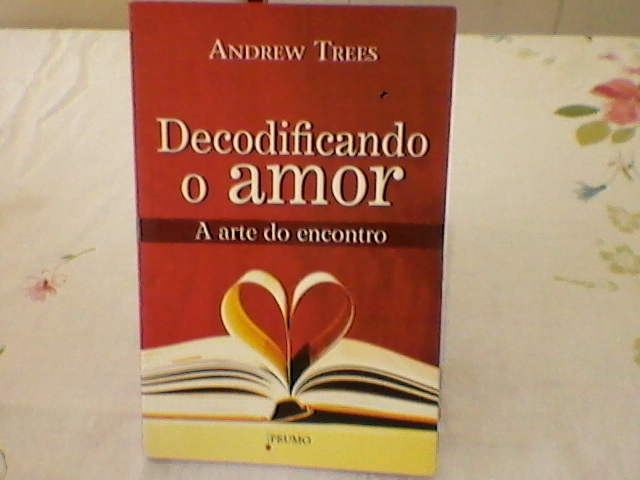 Decodificando o Amor - a Arte do Encontro.