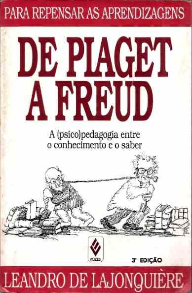 96ca1e9e8a2 De Piaget à Freud - a (psico)pedagogia Entre o Conhecimento e o Saber