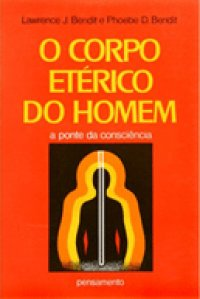 O Corpo Etérico do Homem a Ponte da Consciência de Lawrence J. Bendit - Phoebe D. Bendit pela Pensamento (1977)