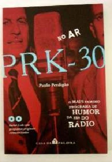 No Ar Prk-30: o Mais Famoso Programa de Humor da era do Rádio