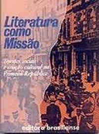 Literatura Como Missão - Tensões Sociais e Criação Cultural na Primeir