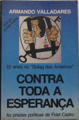 Contra Toda a Esperança as Prisões Politicas de Fidel Castro